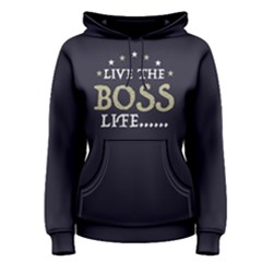 Live The Boss Life   Women s Pullover Hoodie by FunnySaying