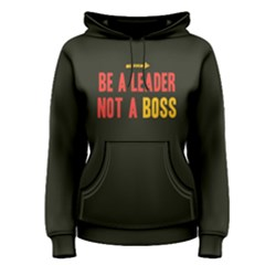 Be A Leader Not A Boss   Women s Pullover Hoodie by FunnySaying