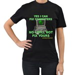 No I will Not Fix Your Computer! Women s Black T-Shirt