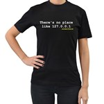 There s No Place Like 127.0.0.1 Women s Black T-Shirt