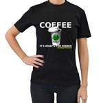 Coffee it s what s for dinner Women s Black T-Shirt