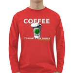 Coffee it s what s for dinner Long Sleeve Dark T-Shirt