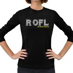ROFL Women s Long Sleeve Dark T-Shirt