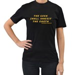 The Geek Shall Inherit The Earth Women s Black T-Shirt