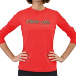 Fsck You! Women s Long Sleeve Dark T-Shirt