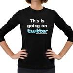 Going on Twitter Women s Long Sleeve Dark T-Shirt