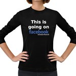 Going on Facebook Women s Long Sleeve Dark T-Shirt